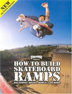 Thrasher Presents How to Build Skateboard Ramps, Halfpipes, Boxes, Bowls and More